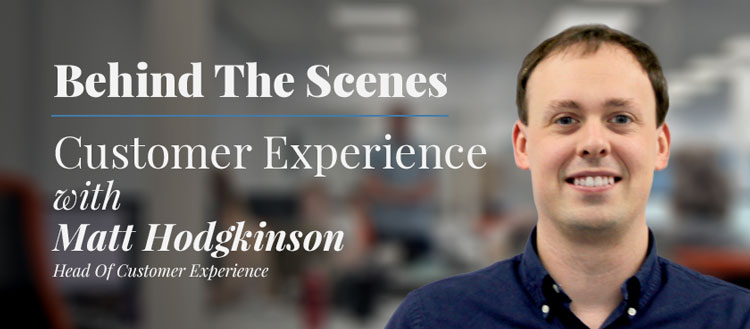 Behind the Scenes: Matt Hodgkinson - Head of Customer Experience